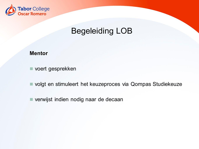 Begeleiding LOB Mentor voert gesprekken volgt en stimuleert het keuzeproces via Qompas Studiekeuze verwijst indien nodig naar de decaan