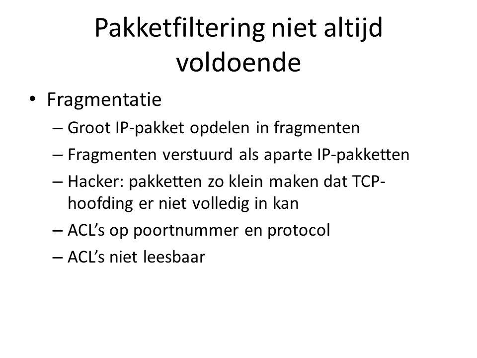 Pakketfiltering niet altijd voldoende Fragmentatie – Groot IP-pakket opdelen in fragmenten – Fragmenten verstuurd als aparte IP-pakketten – Hacker: pa