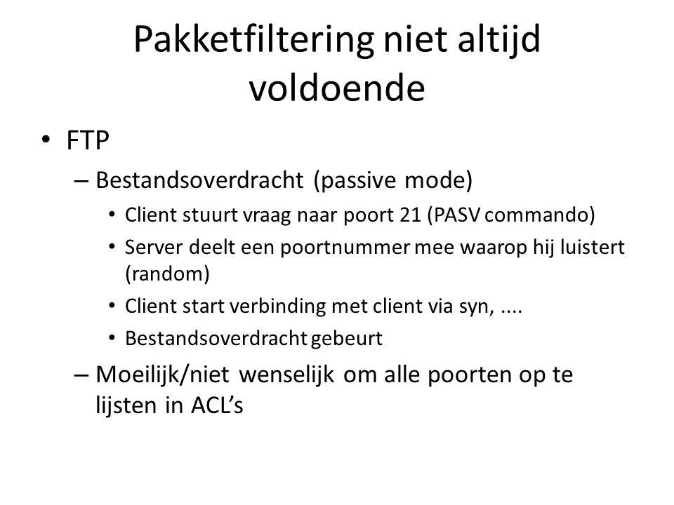 Pakketfiltering niet altijd voldoende FTP – Bestandsoverdracht (passive mode) Client stuurt vraag naar poort 21 (PASV commando) Server deelt een poort