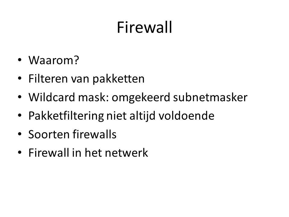 Firewall Waarom? Filteren van pakketten Wildcard mask: omgekeerd subnetmasker Pakketfiltering niet altijd voldoende Soorten firewalls Firewall in het