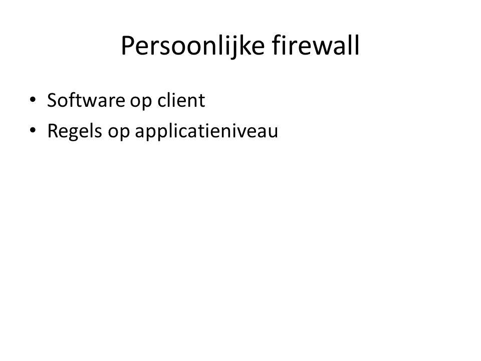 Persoonlijke firewall Software op client Regels op applicatieniveau