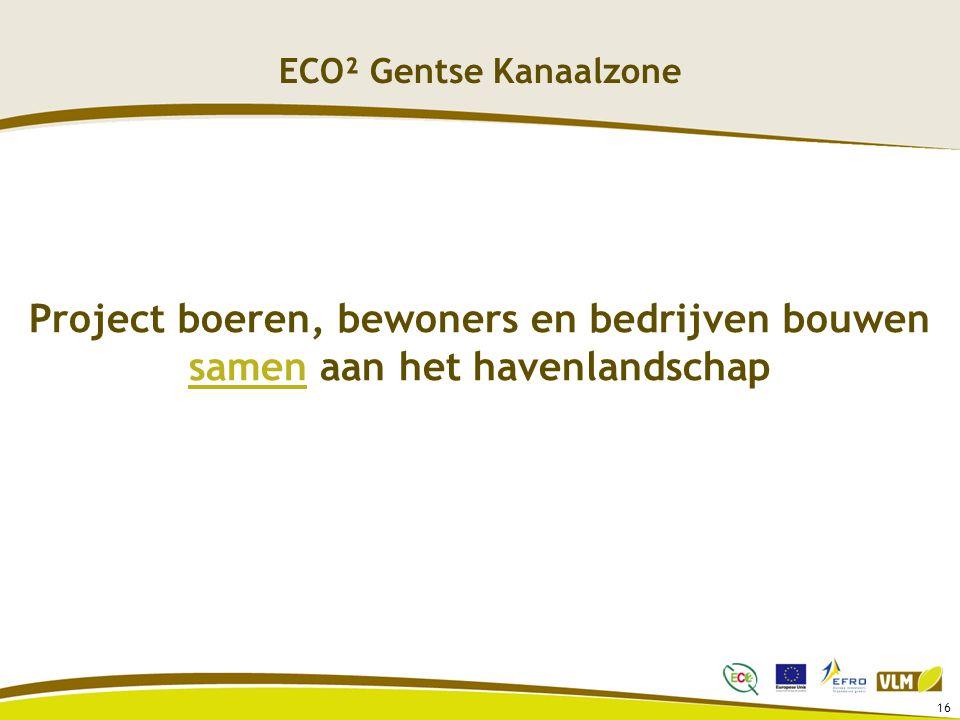 16 Project boeren, bewoners en bedrijven bouwen samen aan het havenlandschap ECO² Gentse Kanaalzone