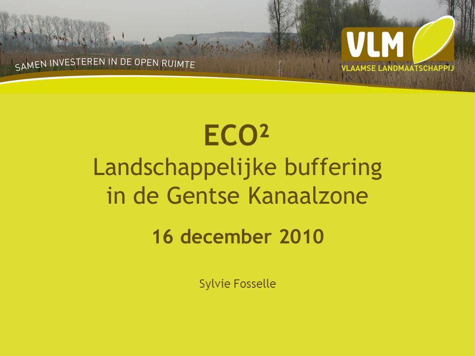 ECO² Landschappelijke buffering in de Gentse Kanaalzone 16 december 2010 Sylvie Fosselle