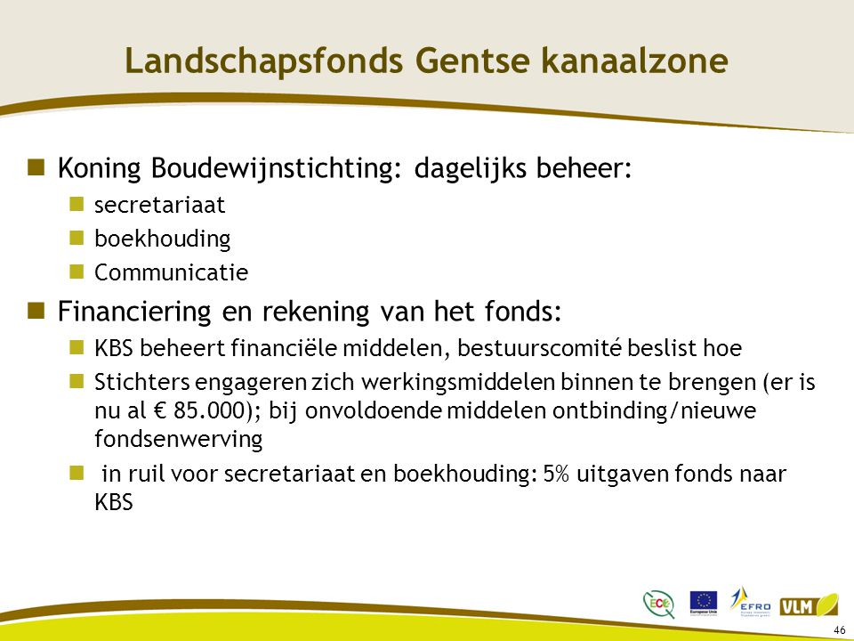 Landschapsfonds Gentse kanaalzone Koning Boudewijnstichting: dagelijks beheer: secretariaat boekhouding Communicatie Financiering en rekening van het