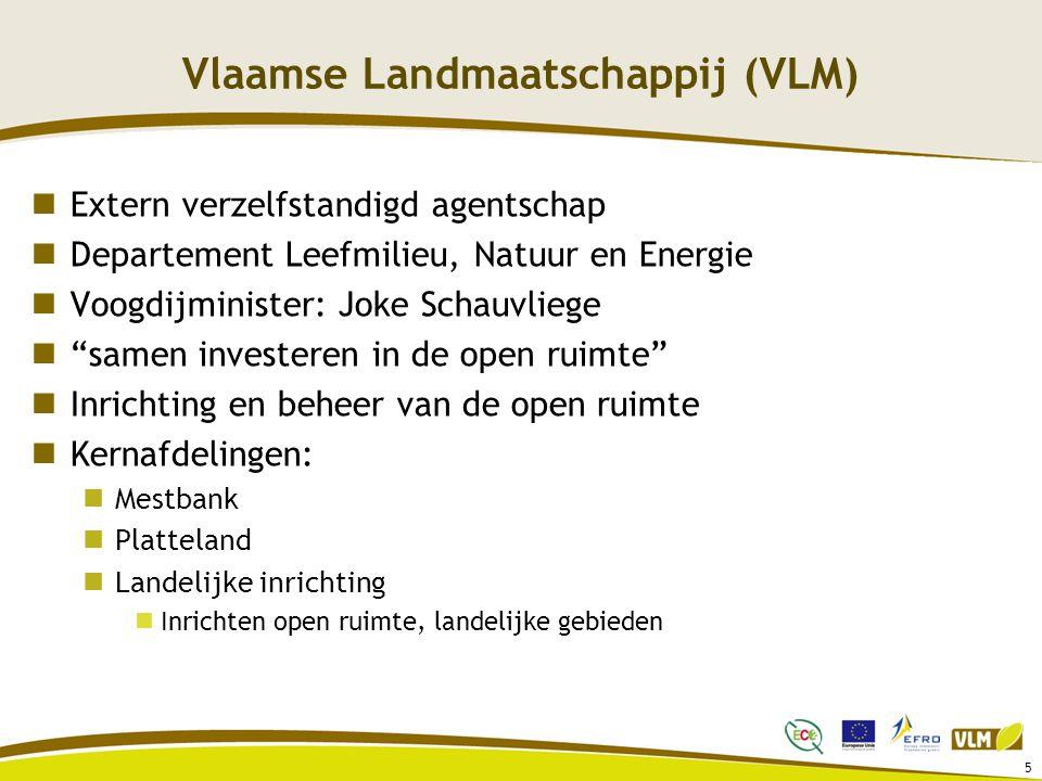 5 Vlaamse Landmaatschappij (VLM) Extern verzelfstandigd agentschap Departement Leefmilieu, Natuur en Energie Voogdijminister: Joke Schauvliege samen investeren in de open ruimte Inrichting en beheer van de open ruimte Kernafdelingen: Mestbank Platteland Landelijke inrichting Inrichten open ruimte, landelijke gebieden