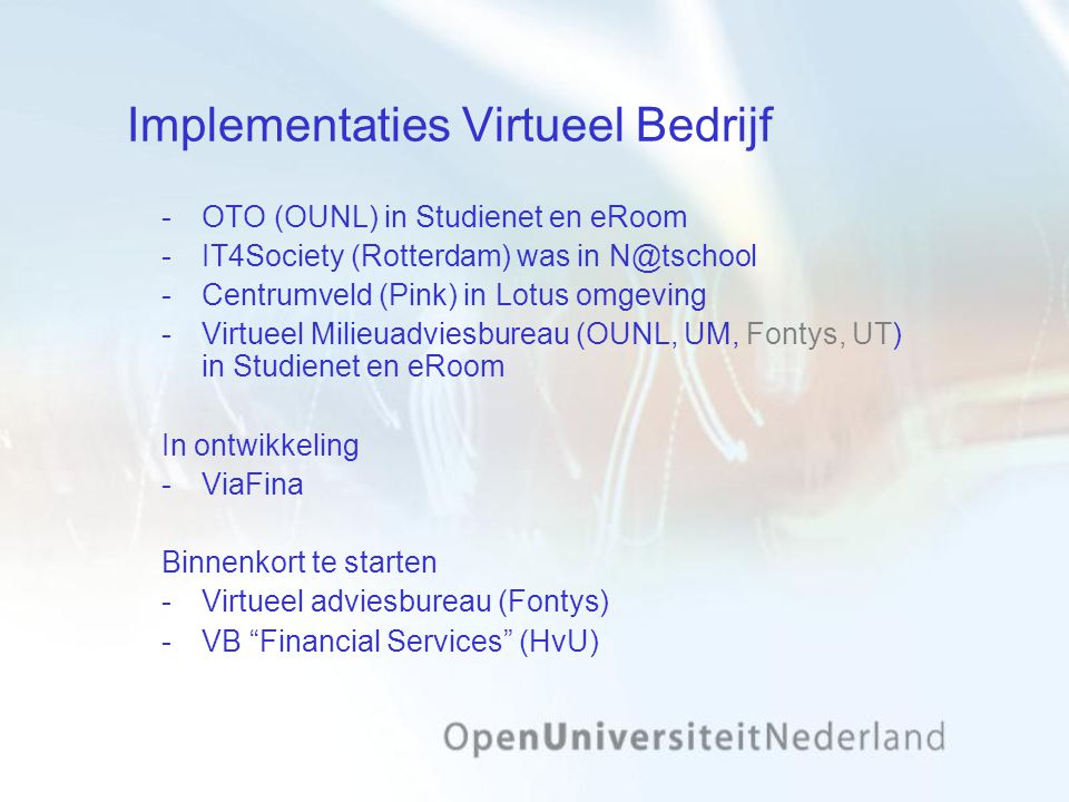 Implementaties Virtueel Bedrijf ­OTO (OUNL) in Studienet en eRoom ­IT4Society (Rotterdam) was in N@tschool ­Centrumveld (Pink) in Lotus omgeving ­Virt
