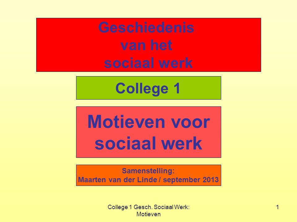 College 1 Gesch. Sociaal Werk: Motieven 1 Geschiedenis van het sociaal werk Motieven voor sociaal werk Samenstelling: Maarten van der Linde / septembe