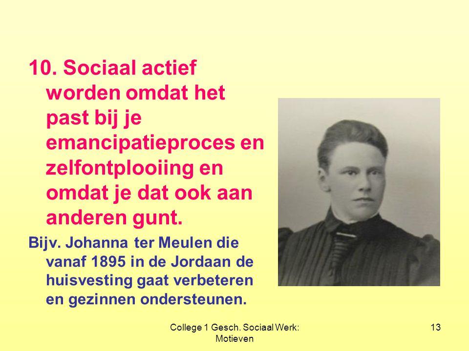 College 1 Gesch. Sociaal Werk: Motieven 13 10. Sociaal actief worden omdat het past bij je emancipatieproces en zelfontplooiing en omdat je dat ook aa