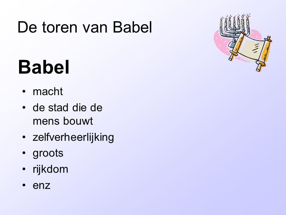 De toren van Babel Babel macht de stad die de mens bouwt zelfverheerlijking groots rijkdom enz