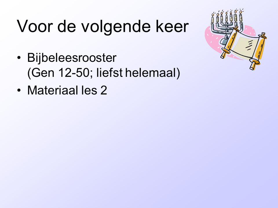 Voor de volgende keer Bijbeleesrooster (Gen 12-50; liefst helemaal) Materiaal les 2