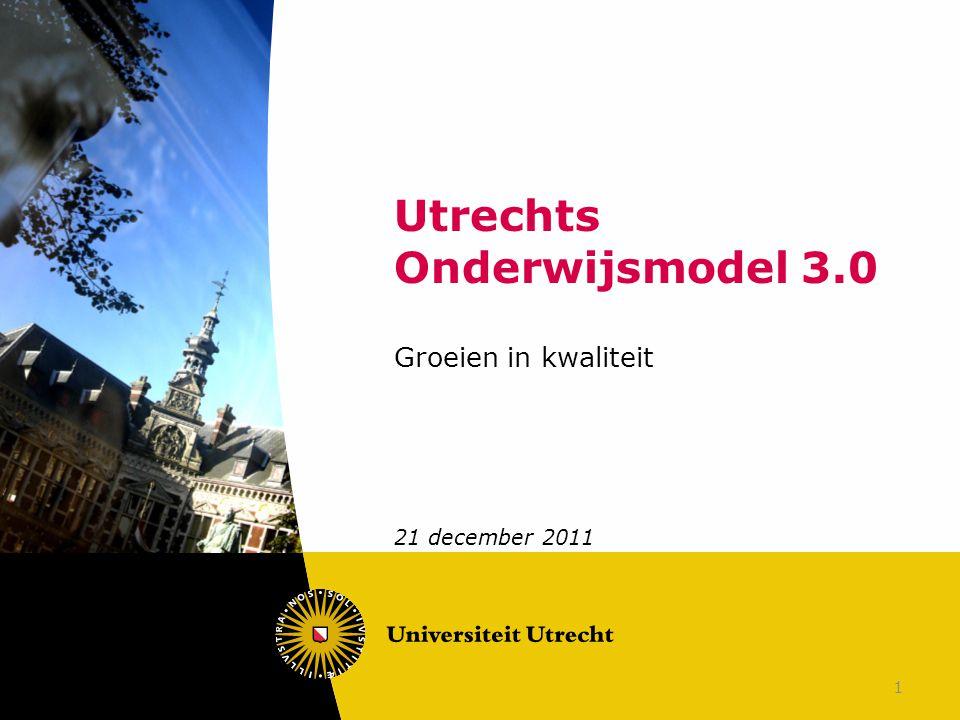 1 Utrechts Onderwijsmodel 3.0 Groeien in kwaliteit 21 december 2011