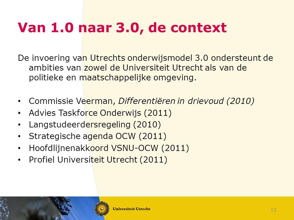 15 Van 1.0 naar 3.0, de context De invoering van Utrechts onderwijsmodel 3.0 ondersteunt de ambities van zowel de Universiteit Utrecht als van de poli