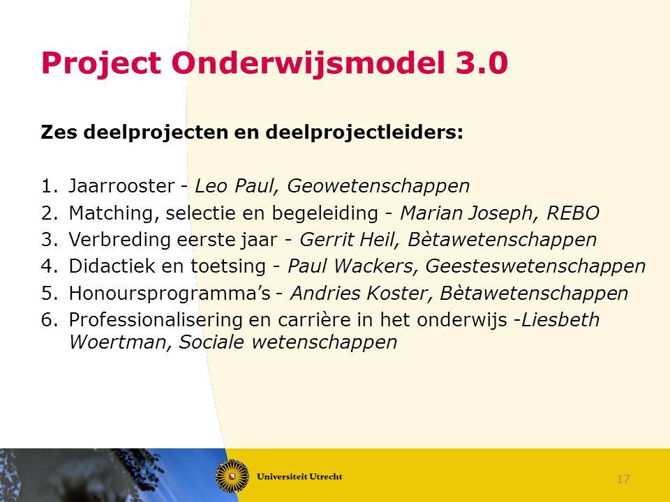 17 Project Onderwijsmodel 3.0 Zes deelprojecten en deelprojectleiders: 1.Jaarrooster - Leo Paul, Geowetenschappen 2.Matching, selectie en begeleiding