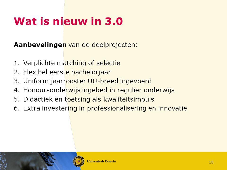 18 Wat is nieuw in 3.0 Aanbevelingen van de deelprojecten: 1.Verplichte matching of selectie 2.Flexibel eerste bachelorjaar 3.Uniform jaarrooster UU-b