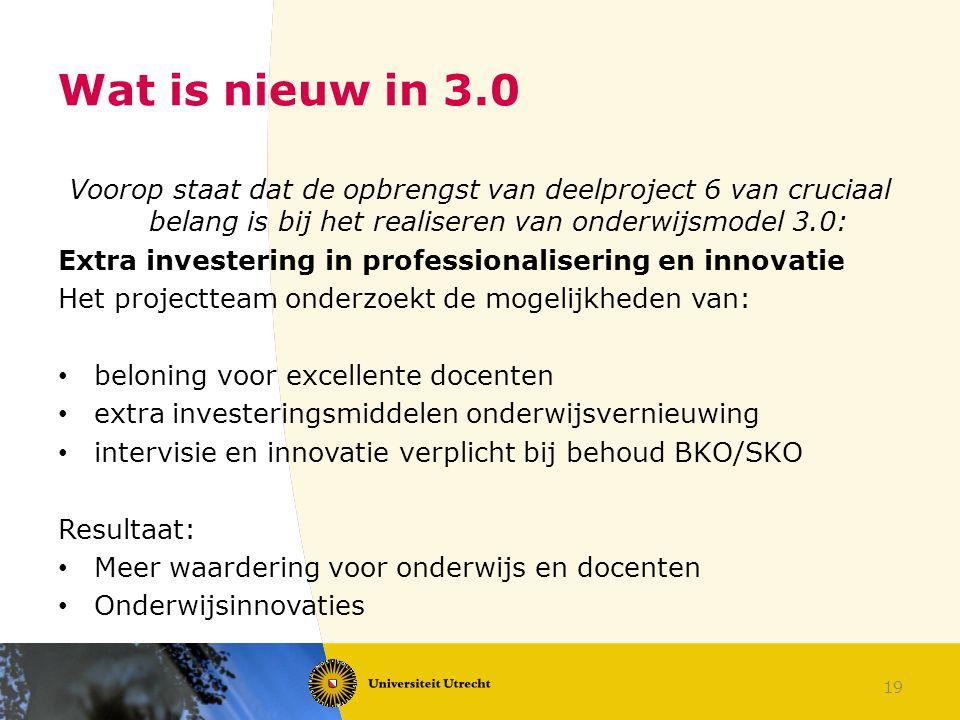 19 Wat is nieuw in 3.0 Voorop staat dat de opbrengst van deelproject 6 van cruciaal belang is bij het realiseren van onderwijsmodel 3.0: Extra investe