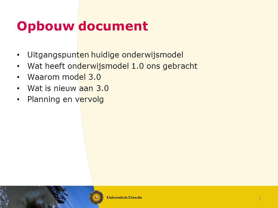 2 Opbouw document Uitgangspunten huidige onderwijsmodel Wat heeft onderwijsmodel 1.0 ons gebracht Waarom model 3.0 Wat is nieuw aan 3.0 Planning en ve