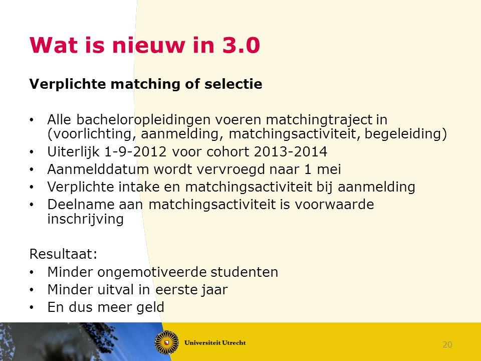 20 Wat is nieuw in 3.0 Verplichte matching of selectie Alle bacheloropleidingen voeren matchingtraject in (voorlichting, aanmelding, matchingsactivite