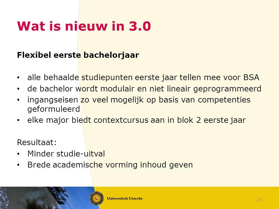 21 Wat is nieuw in 3.0 Flexibel eerste bachelorjaar alle behaalde studiepunten eerste jaar tellen mee voor BSA de bachelor wordt modulair en niet line