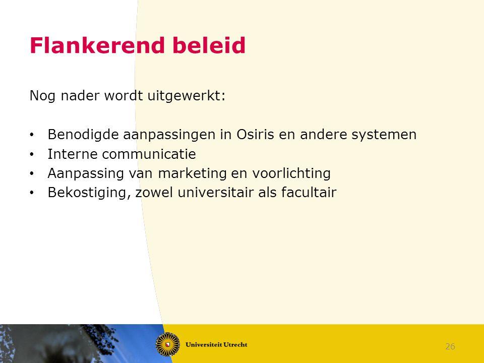 26 Flankerend beleid Nog nader wordt uitgewerkt: Benodigde aanpassingen in Osiris en andere systemen Interne communicatie Aanpassing van marketing en