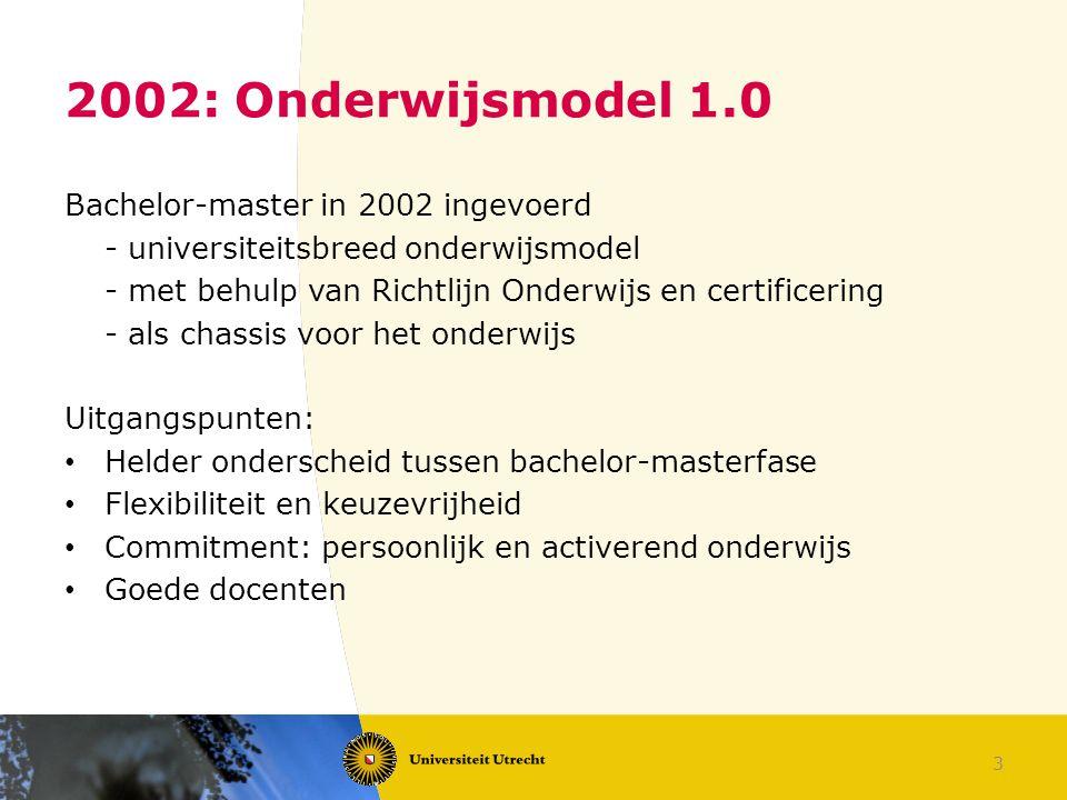 3 2002: Onderwijsmodel 1.0 Bachelor-master in 2002 ingevoerd - universiteitsbreed onderwijsmodel - met behulp van Richtlijn Onderwijs en certificering