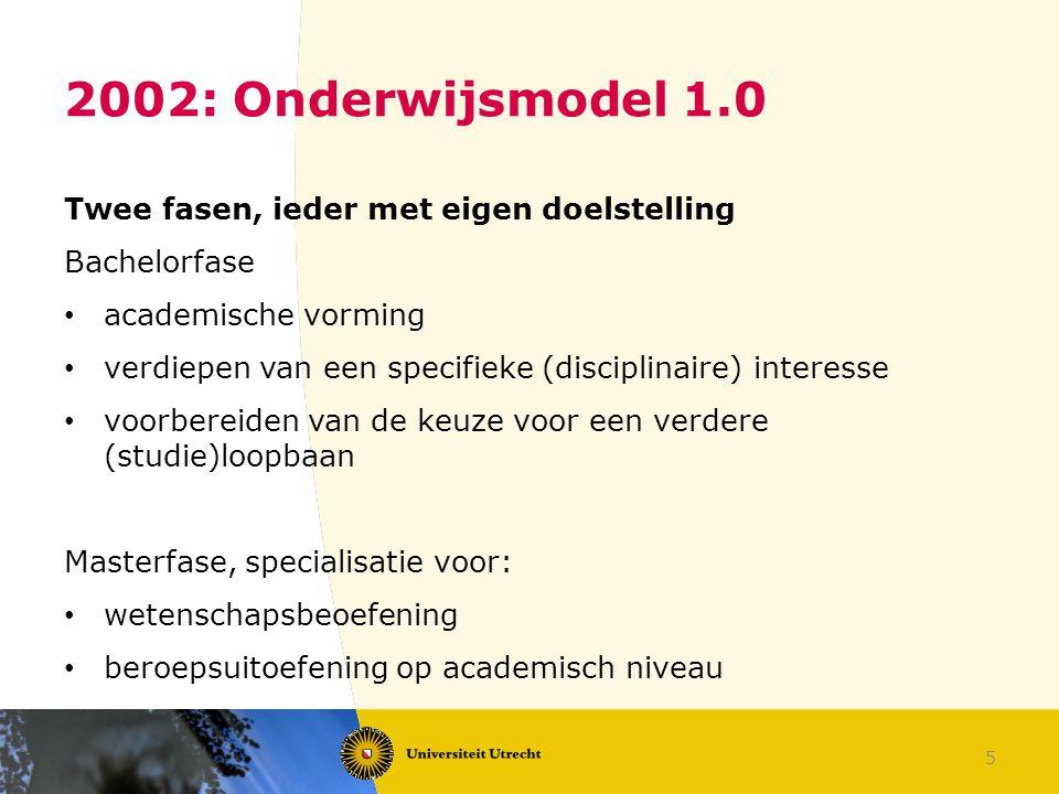 5 2002: Onderwijsmodel 1.0 Twee fasen, ieder met eigen doelstelling Bachelorfase academische vorming verdiepen van een specifieke (disciplinaire) inte