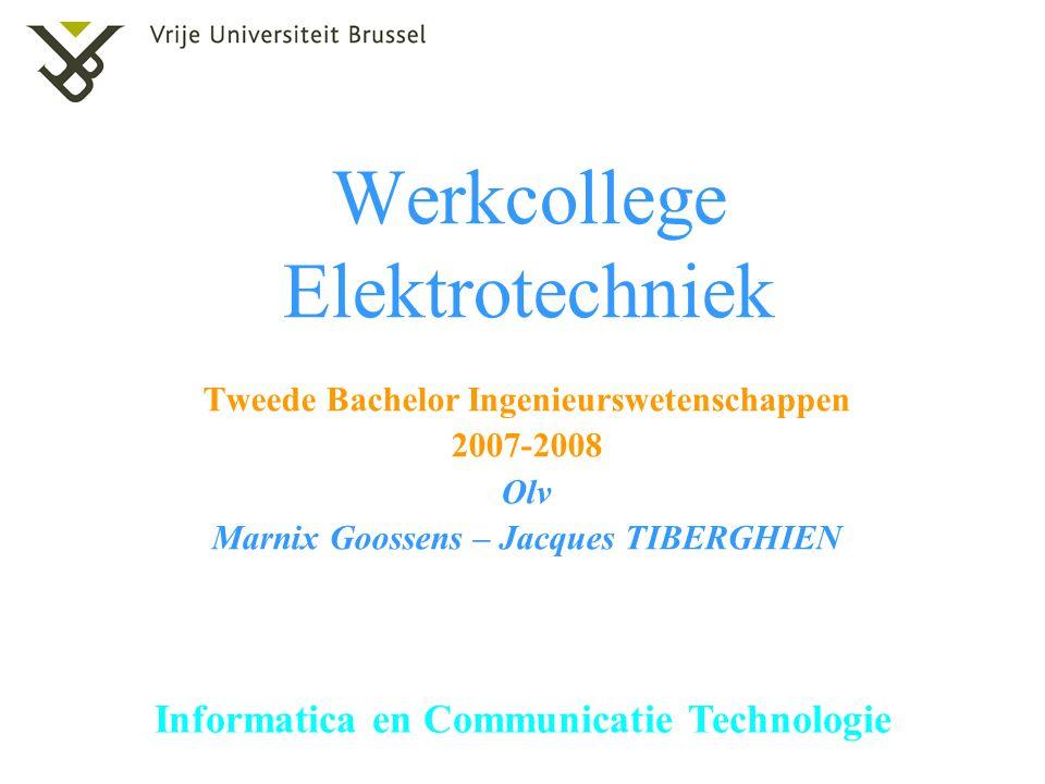 Informatica en Communicatie Technologie Werkcollege Elektrotechniek Tweede Bachelor Ingenieurswetenschappen 2007-2008 Olv Marnix Goossens – Jacques TI