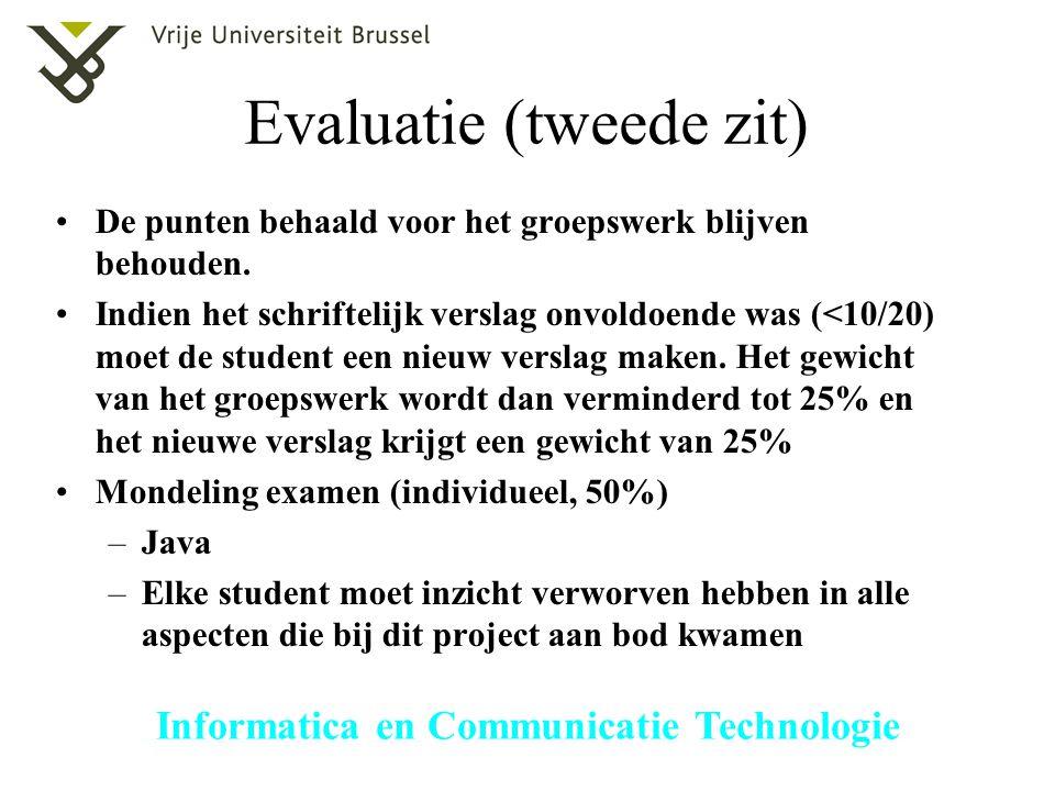 Informatica en Communicatie Technologie Evaluatie (tweede zit) De punten behaald voor het groepswerk blijven behouden. Indien het schriftelijk verslag