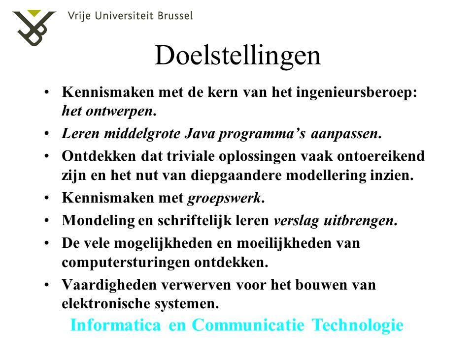 Informatica en Communicatie Technologie Doelstellingen Kennismaken met de kern van het ingenieursberoep: het ontwerpen. Leren middelgrote Java program