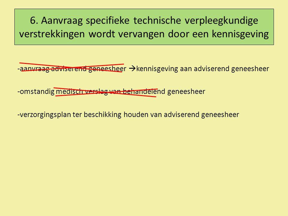 6. Aanvraag specifieke technische verpleegkundige verstrekkingen wordt vervangen door een kennisgeving -aanvraag adviserend geneesheer  kennisgeving