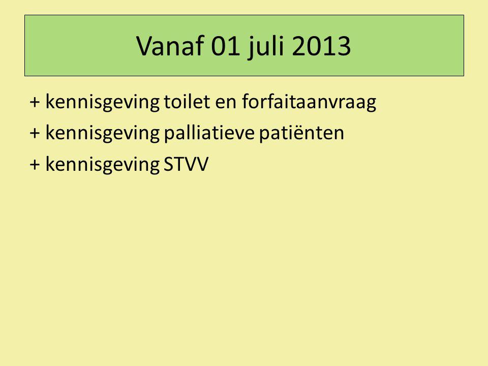 Vanaf 01 juli 2013 + kennisgeving toilet en forfaitaanvraag + kennisgeving palliatieve patiënten + kennisgeving STVV