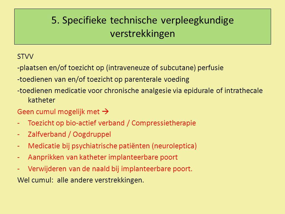 5. Specifieke technische verpleegkundige verstrekkingen STVV -plaatsen en/of toezicht op (intraveneuze of subcutane) perfusie -toedienen van en/of toe