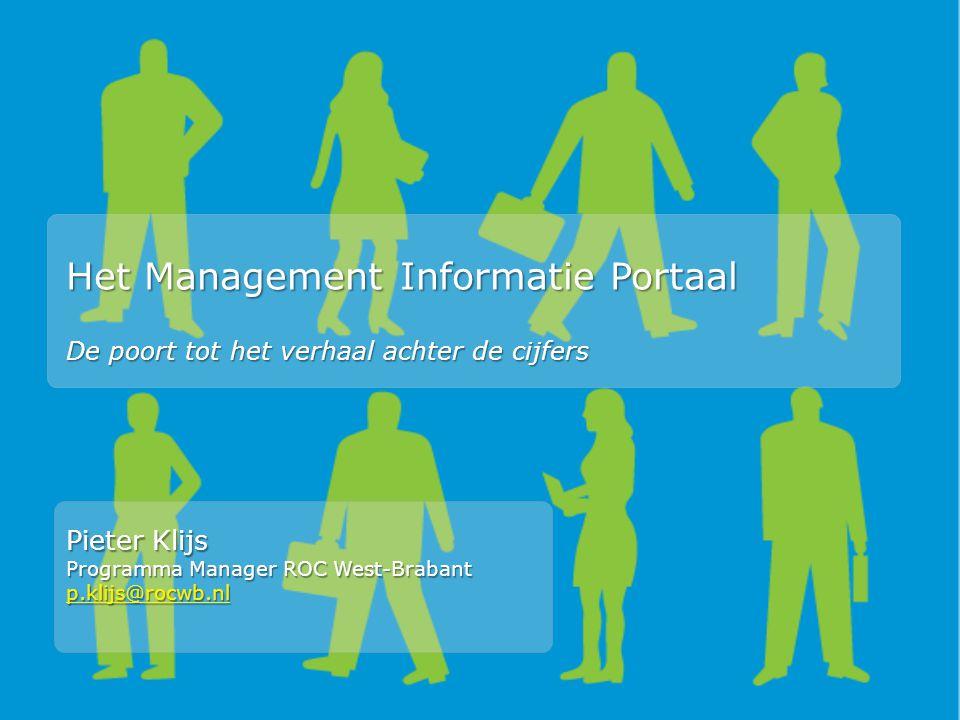 Het Management Informatie Portaal De poort tot het verhaal achter de cijfers Pieter Klijs Programma Manager ROC West-Brabant p.klijs@rocwb.nl