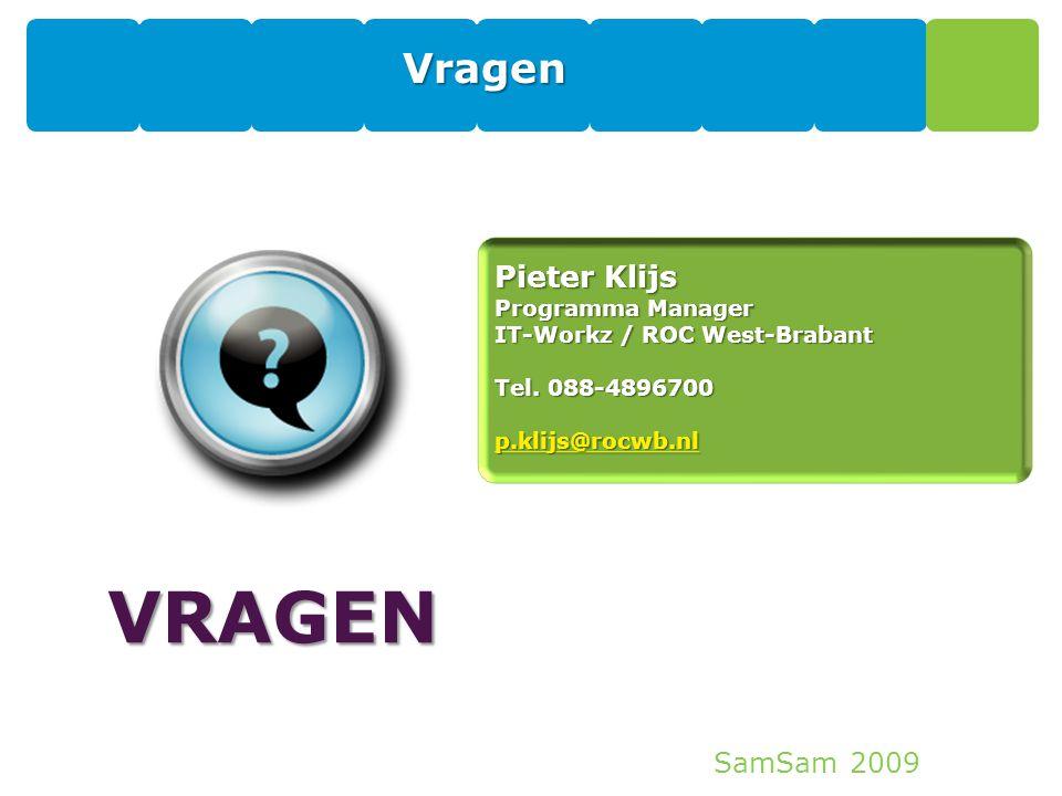 SamSam 2009 Vragen VRAGEN Pieter Klijs Programma Manager IT-Workz / ROC West-Brabant Tel. 088-4896700 p.klijs@rocwb.nl