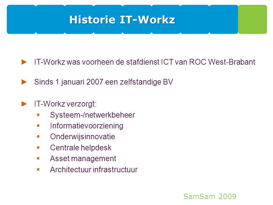 SamSam 2009 Historie IT-Workz 2 ►IT-Workz was voorheen de stafdienst ICT van ROC West-Brabant ►Sinds 1 januari 2007 een zelfstandige BV ►IT-Workz verz