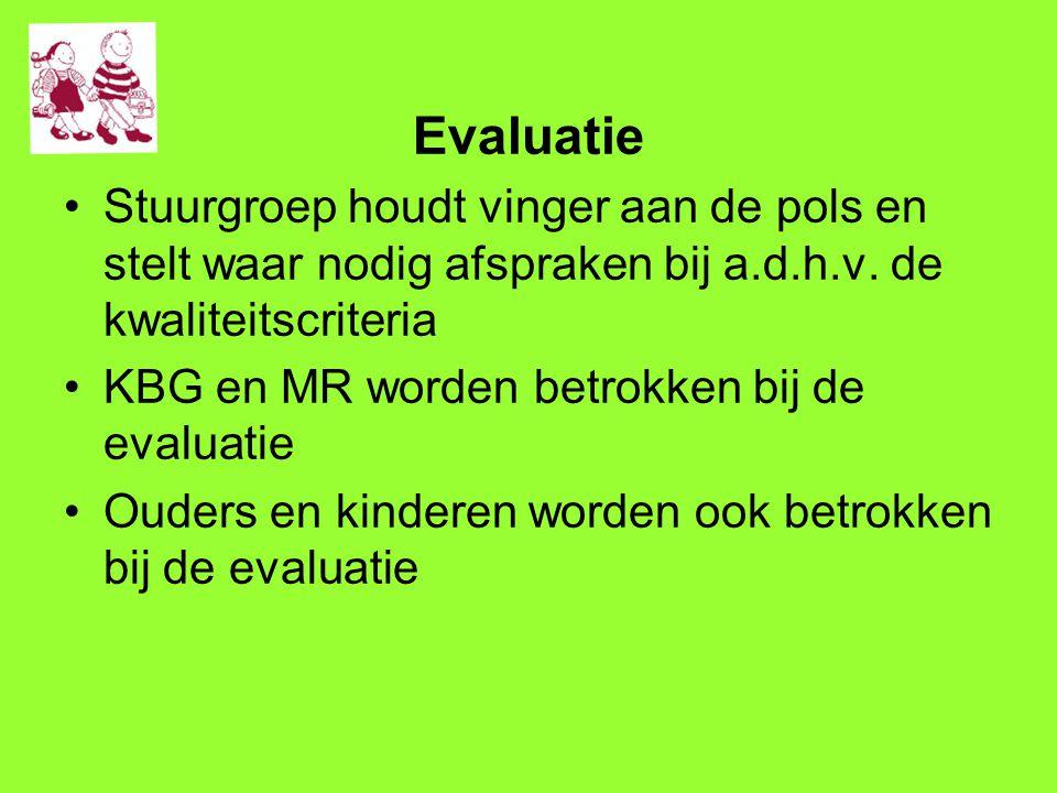 Evaluatie Stuurgroep houdt vinger aan de pols en stelt waar nodig afspraken bij a.d.h.v. de kwaliteitscriteria KBG en MR worden betrokken bij de evalu