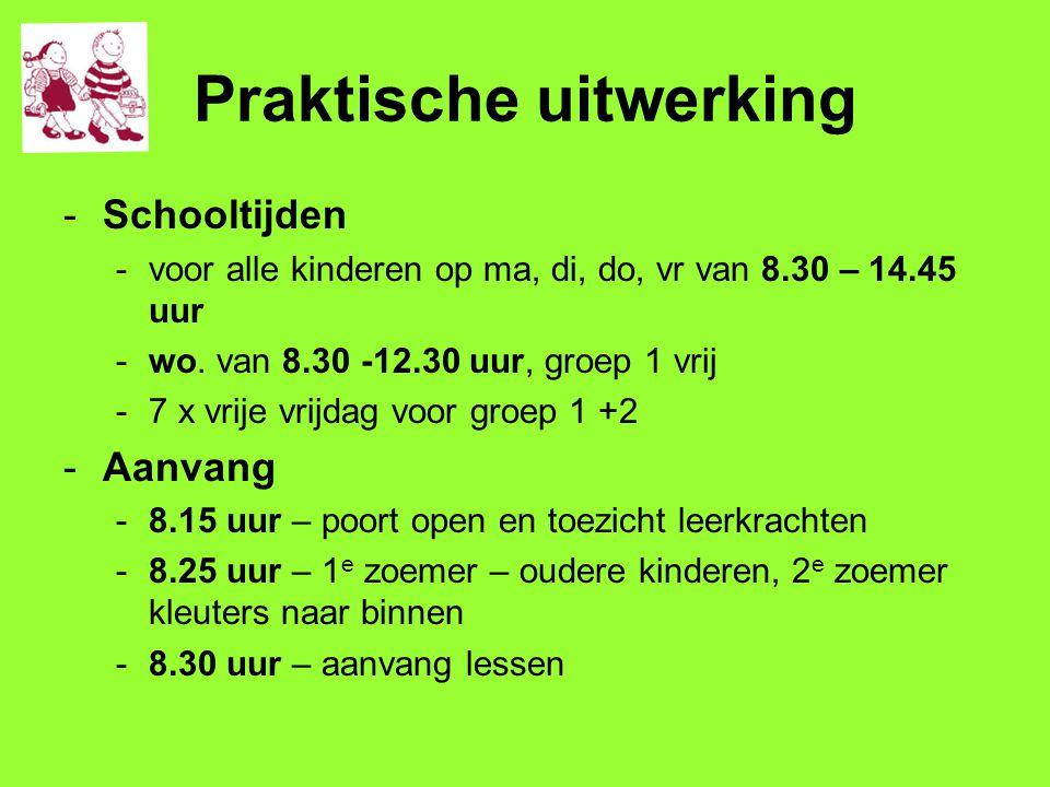 Praktische uitwerking -Schooltijden -voor alle kinderen op ma, di, do, vr van 8.30 – 14.45 uur -wo. van 8.30 -12.30 uur, groep 1 vrij -7 x vrije vrijd