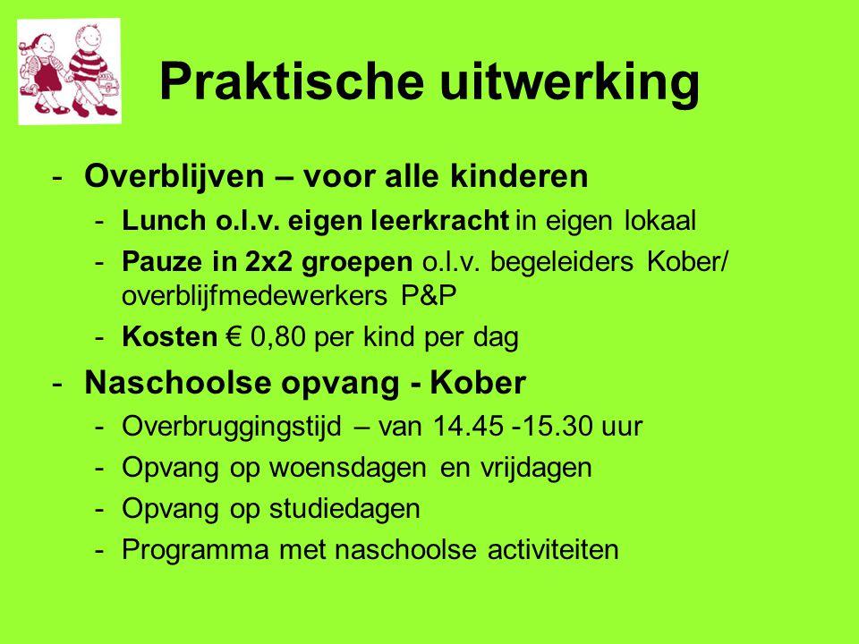 Praktische uitwerking -Overblijven – voor alle kinderen -Lunch o.l.v. eigen leerkracht in eigen lokaal -Pauze in 2x2 groepen o.l.v. begeleiders Kober/
