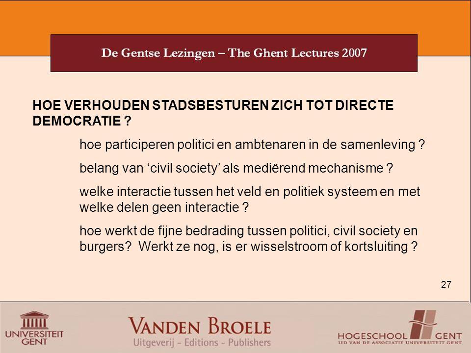 27 HOE VERHOUDEN STADSBESTUREN ZICH TOT DIRECTE DEMOCRATIE ? hoe participeren politici en ambtenaren in de samenleving ? belang van 'civil society' al