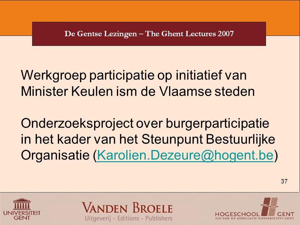 37 Werkgroep participatie op initiatief van Minister Keulen ism de Vlaamse steden Onderzoeksproject over burgerparticipatie in het kader van het Steun