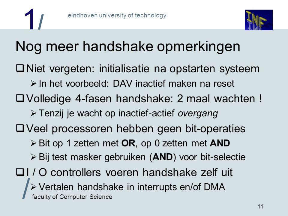 1/1/ eindhoven university of technology / faculty of Computer Science 11 Nog meer handshake opmerkingen  Niet vergeten: initialisatie na opstarten sy