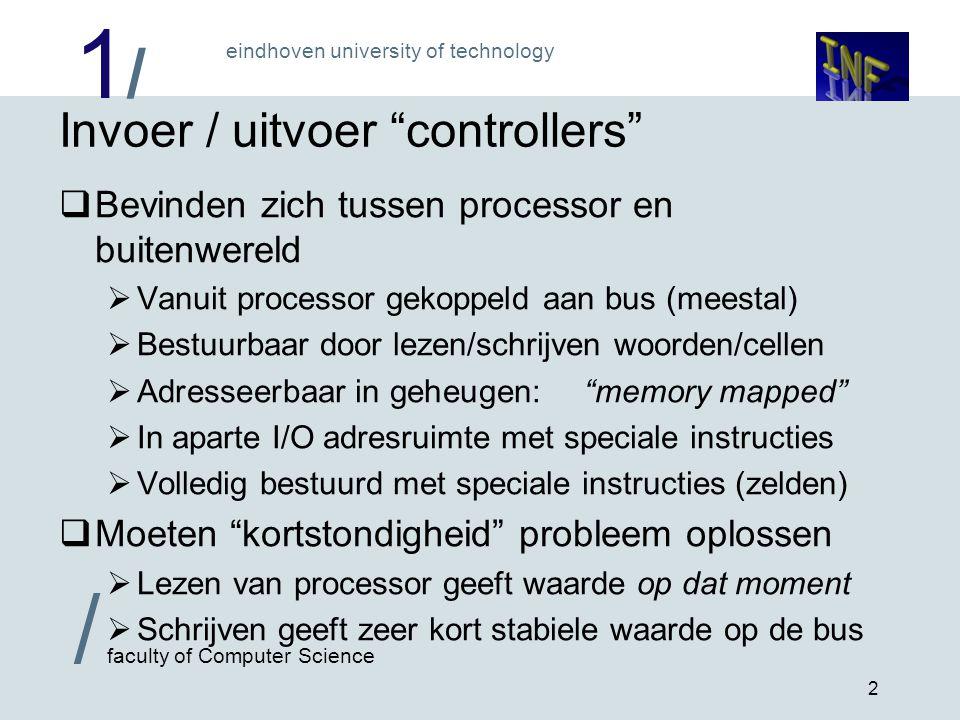 """1/1/ eindhoven university of technology / faculty of Computer Science 2 Invoer / uitvoer """"controllers""""  Bevinden zich tussen processor en buitenwerel"""
