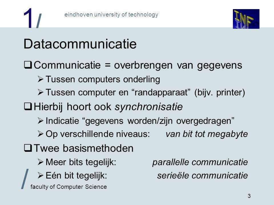 1/1/ eindhoven university of technology / faculty of Computer Science 4 Afwegingen parallel / serieëel 1 maal nodig (minimaal) Per bit, kan via data draad >> 100 miljoen bits / sec.