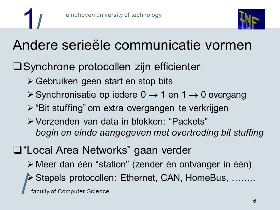 1/1/ eindhoven university of technology / faculty of Computer Science 6 Andere serieële communicatie vormen  Synchrone protocollen zijn efficienter 