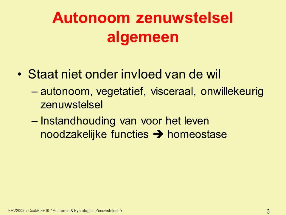 FHV2009 / Cxx56 9+10 / Anatomie & Fysiologie - Zenuwstelsel 5 3 Autonoom zenuwstelsel algemeen Staat niet onder invloed van de wil –autonoom, vegetati