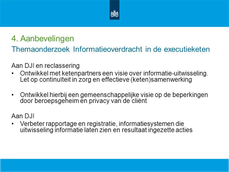4. Aanbevelingen Themaonderzoek Informatieoverdracht in de executieketen Aan DJI en reclassering Ontwikkel met ketenpartners een visie over informatie