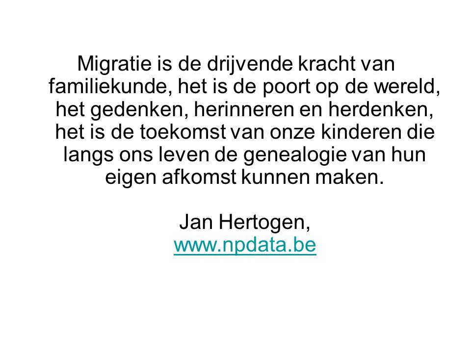 Migratie is de drijvende kracht van familiekunde, het is de poort op de wereld, het gedenken, herinneren en herdenken, het is de toekomst van onze kinderen die langs ons leven de genealogie van hun eigen afkomst kunnen maken.