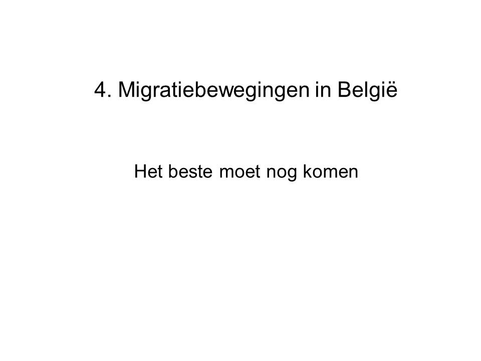 4. Migratiebewegingen in België Het beste moet nog komen