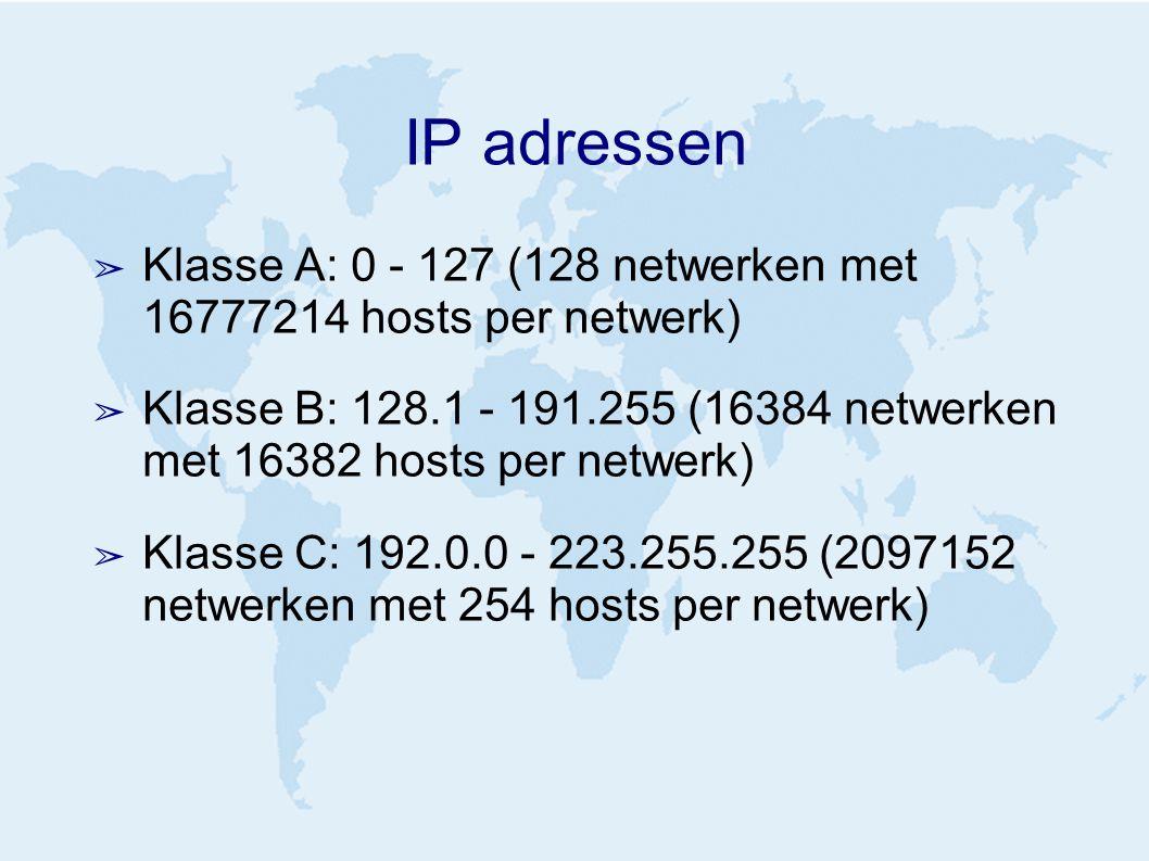 IP adressen ➢ Klasse A: 0 - 127 (128 netwerken met 16777214 hosts per netwerk) ➢ Klasse B: 128.1 - 191.255 (16384 netwerken met 16382 hosts per netwerk) ➢ Klasse C: 192.0.0 - 223.255.255 (2097152 netwerken met 254 hosts per netwerk)