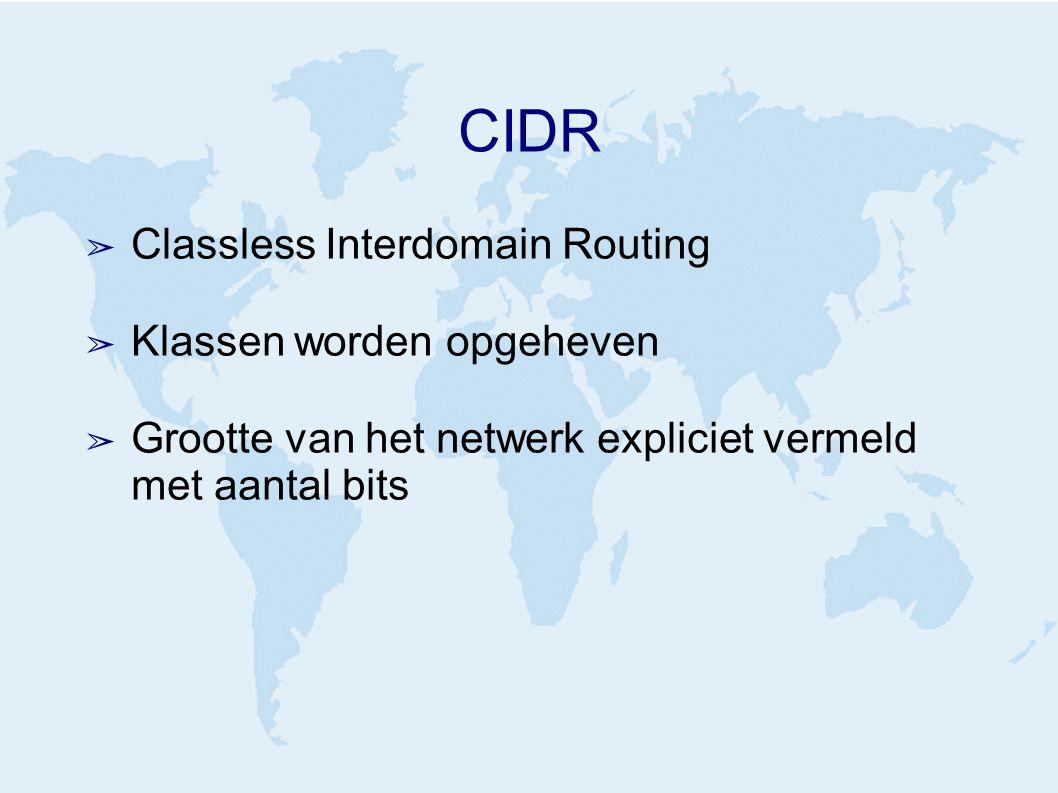 CIDR ➢ Classless Interdomain Routing ➢ Klassen worden opgeheven ➢ Grootte van het netwerk expliciet vermeld met aantal bits