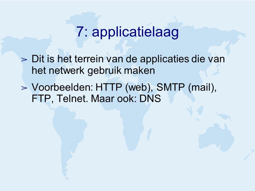 7: applicatielaag ➢ Dit is het terrein van de applicaties die van het netwerk gebruik maken ➢ Voorbeelden: HTTP (web), SMTP (mail), FTP, Telnet.